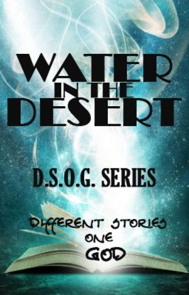 WATER IN THE DESERT by sweet_encounter