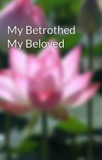 My Betrothed My Beloved by a_mean_oh_acid