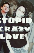 Stupid Crazy Love by prettierthanblack