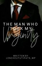 The Man Who Took My VIRGINITY by Lencheututipats_WP