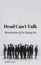Dead Can't Talk (Seventeen x OC Gang Au) by RookieLuna17