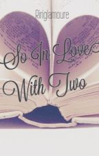 So In Love With Two by RicaManrique