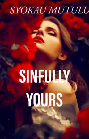 SINFULLY YOURS✔ by Syokau_