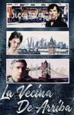 La Vecina De Arriba [1ra & 2da Temporada] •Mini-Novela• [Sherlock y tu] [Finish] by Kassa098