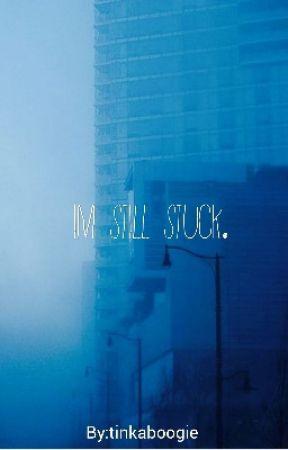 I'm Still Stuck.... by tinkaboogie