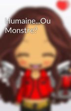 Humaine...Ou Monstre? by ChariskFan