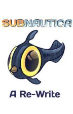 Subnautica - Re-Written by SteamyWeenie
