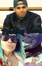 Teacher Love A Chris Brown Story (Completed) by thecandygir34
