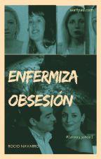Enfermiza Obsesión #Wattys2018 by RocioNavarro039