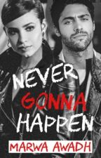 Never Gonna Happen (ON PAUSE) by QueenMeMarwa