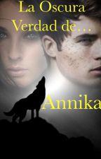 la oscura verdad de Annika. by azotelover