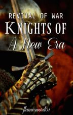Knights Of A New Era: Revival Of War by flamesword01