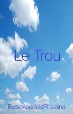 Le Trou by scribedelaPhaleina
