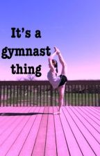 """It's a gymnast thing"" by lexie_mariexox"