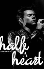half a heart | h.s | by harry4amstyles