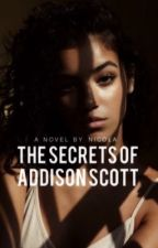 The Secrets of Addison Scott by patronuscharms