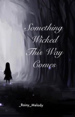 Something Wicked This Way Comes by _Rainy_Melody