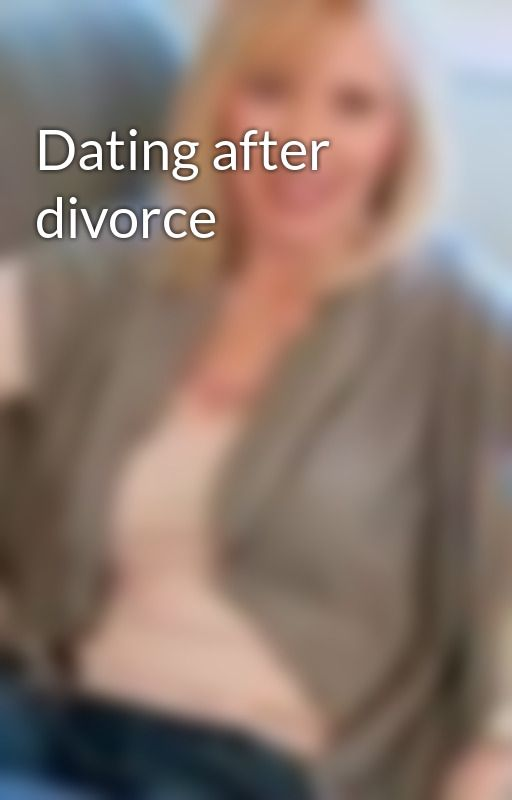Dating after divorce by BethTiger