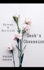 Geek's Obsession  by likkle_Bad_gyal_