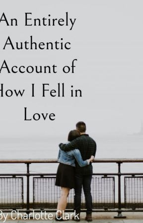 An Entirely Authentic Account of How I Fell in Love by charlotte_clark7245