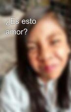 ¿Es esto amor? by AuraRios4
