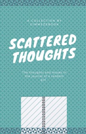 Scattered Thoughts by GimmeZeBook