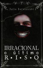 Irracional - O Último Riso by JuliaBaranovski