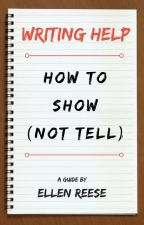 WRITING HELP: How To Show, Not Tell by Ellen_Reese