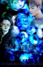 Wither (yoonmin) by Jungkookies_And_Tae
