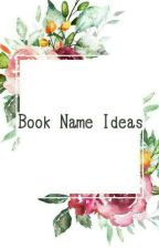 Book Name Ideas! [ONGOING] by mintyoongi__