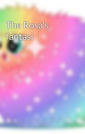 The Rosa's fantasi by LaughingRosa