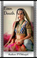 EVEN DEATH by PYBthegirl