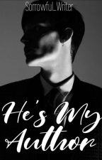 He's My Author [COMPLETED]  by Sorrowful_Writer