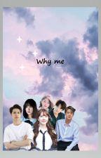 WHY ME ( VIXX, GUGUDAN , BTS & GFRIEND MALAY FANFIC) by Ammilala