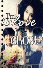 "I'm inlove with a ""GHOST""?!? [Completed+Specials] by iamANGEEEL"