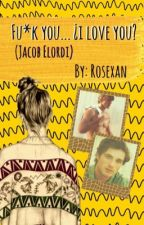 Fu*k you... ¿i love you? (Jacob Elordi)  by RoseXan