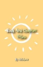 Book And Chapter Title Ideas ✓ by Malielena