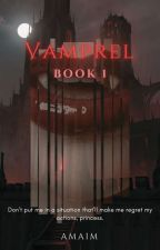•° VAMPREL : BOOK 1 °• by DeviL-In-Utopia