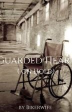 Guarded Heart (On hold) by Bikerwife