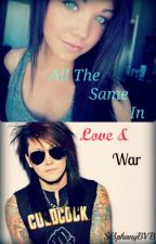 All The Same In Love And War ~Ashley Purdy Love Story~ by St3phanyBVB