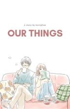 Our Things [Flashfiction] by berryflow