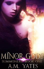 Minor Gods (Summoners Book One) by am_yates