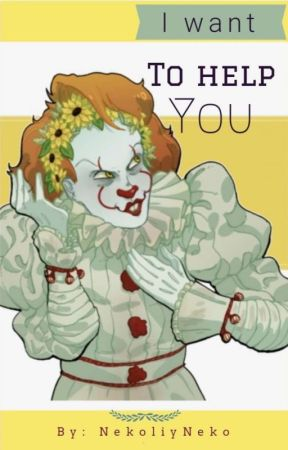 [I Want To Help You] (Pennywise x reader) by NekoliyNeko