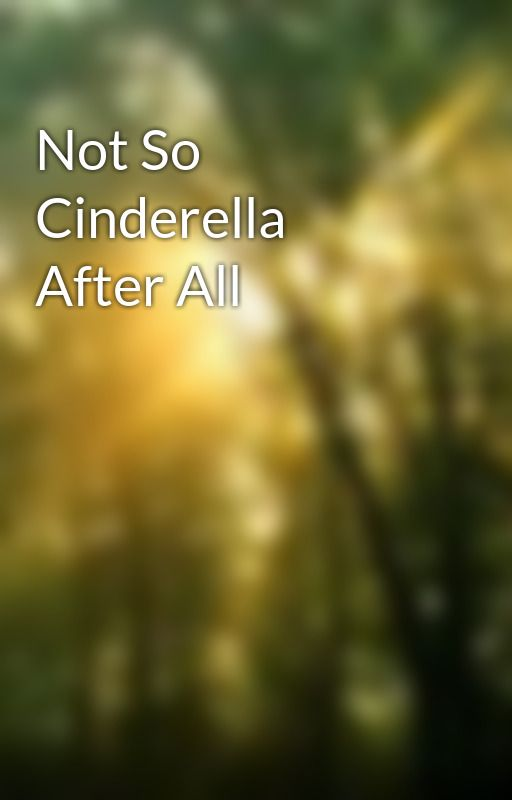 Not So Cinderella After All by xxAutumnxx