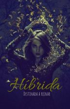 Hibrida - Destinada a reinar by NahBarros_