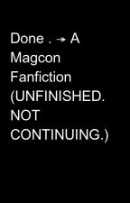 Done . ↠ A Magcon Fanfiction (UNFINISHED. NOT CONTINUING.) by stfu-kayla