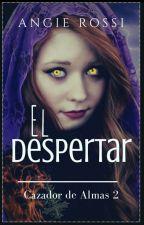 Despertar, Cazador de Almas 2 by IsabellaRossStories