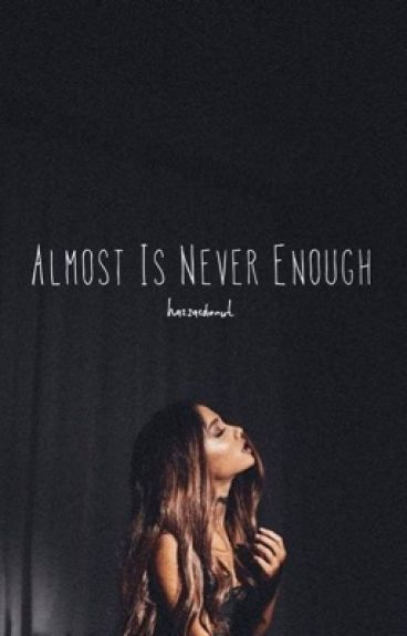 Almost Is Never Enough -Hariana Fanfic-