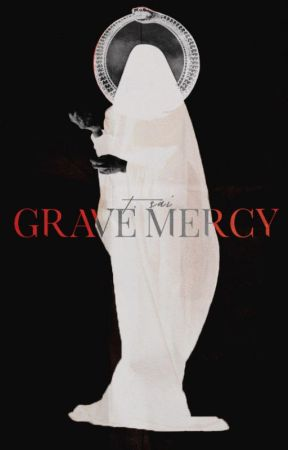GRAVE MERCY by tsaikovsky