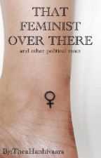 That feminist over there and other political stories by TheaHanhivaara